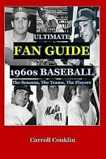 The Ultimate Fan Guide to 1960s Baseball by Carroll Conklin (2015, Paperback)