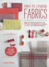 How to Choose Fabrics : 350 Fabric Swatches to Inspire Your Sewing Projects...