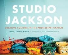Studio Jackson : Creative Culture in the Mississippi Capital by Nell Linton...
