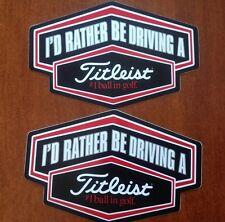 "2 Titleist Stickers - ""I'd Rather Be Driving a Titleist"" Bumper/Window Sticker"