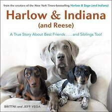 Harlow and Indiana (and Reese) : A True Story about Best Friends... and...