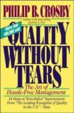 Quality Without Tears : The Art of Hassle-Free Management by Philip B. Crosby...