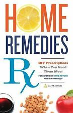 Home Remedies Rx : DIY Prescriptions When You Need Them Most by Althea Press...