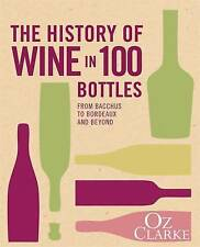 The History of Wine in 100 Bottles: From Bacchus to Bordeaux and Beyond by Oz...