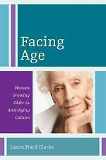 Facing Age: Women Growing Older in Anti-Aging Culture (Diversity and Aging), Hur