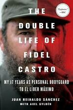 The Double Life of Fidel Castro: My 17 Years as Personal Bodyguard to El Lider M