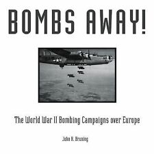 Bombs Away!: The World War II Bombing Campaigns over Europe, Bruning, John R.