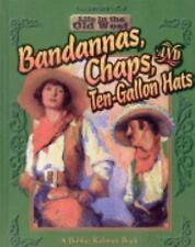 Bandannas, Chaps, and Ten-Gallon Hats (Life in the Old West)