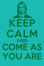 POSTER KEEP CALM AND COME AS YOU ARE NIRVANA MUSIC KURT COBAINE MUSICA ROCK POP