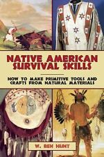 Native American Survival Skills : How to Make Primitive Tools and Crafts from...