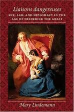 I Liaisons dangereuses /I : Sex, Law, and Diplomacy in the Age of Frederick the
