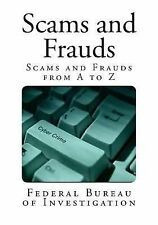 True Crime Ser.: Scams and Frauds : Scams and Frauds from a to Z by Federal...