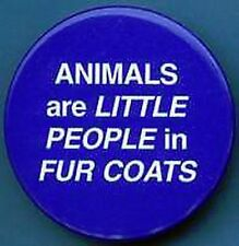 BADGE / PIN: ANIMALS ARE LITTLE PEOPLE IN FUR COATS Wicca Pagan Goth Witch