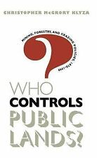 Who Controls Public Lands? : Mining, Forestry, and Grazing Policies,...