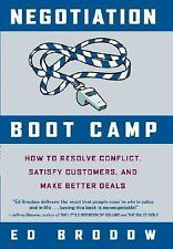 Negotiation Boot Camp : How to Resolve Conflict, Satisfy Customers, and Make...