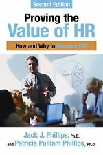 Proving the Value of HR: How and Why to Measure ROI, Phillips PhD, Patricia Pull