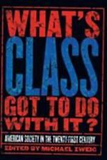 What's Class Got to Do with It?: American Society in the 21st Century by Zweig