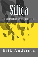 Silica : An Abstraction in Science Fiction by Erik Anderson (2014, Paperback)