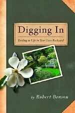 Digging In : Tending to Life in Your Own Backyard by Robert Benson (2007,...