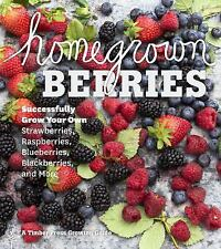 Homegrown Berries: Successfully Grow Your Own Strawberries, Raspberries, Blueber