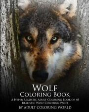 Wolf Coloring Book A Hyper Realistic Adult Coloring Book of 40 ... 9781530082629
