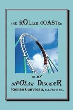 The Roller Coaster of My Bipolar Disorder by Romo Gauvreau (2013, Paperback)