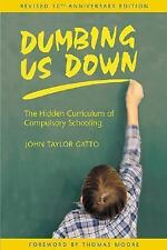 Dumbing Us Down: The Hidden Curriculum of Compulsory Schooling, 10th Anniversary
