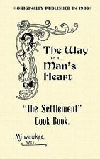 The Settlement Cook Book : The Way to a Man's Heart by Settlement House Staff...