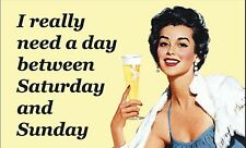 I Really Need A Day Between Saturday and Sunday funny fridge magnet (ep)