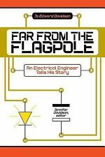 Far from the Flagpole : An Electrical Engineer Tells His Story by Jo Edward...