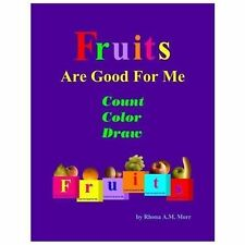 Fruits Are Good for Me - Count, Color, Draw by Rhona Morr (2013, Paperback)