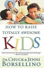 How to Raise Totally Awesome Kids by Borsellino, Chuck; Borsellino, Jenni