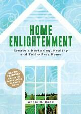 Home Enlightenment: Create a Nurturing, Healthy, and Toxin-Free Home - New - Bon