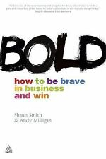 Bold : How to be Brave in Business and Win by Shaun Smith and Andy Milligan...