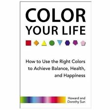 Color Your Life: How to Use the Right Colors to Achieve Balance, Healt-ExLibrary
