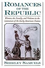Romances of the Republic : Women, the Family, and Violence in the Literature...