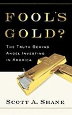 Fool's Gold?: The Truth Behind Angel Investing in America (Financial M-ExLibrary