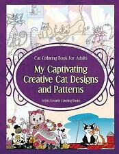 Cat Coloring Book For Adults My Captivating Creative Cat Designs and Patterns:
