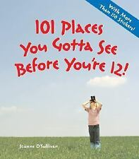 101 Places You Gotta See Before You're 12! by Joanne O'Sullivan (2006, Paperbac…