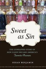 Sweet as Sin: The Unwrapped Story of How Candy Became America's Favorite Pleasur
