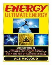 Ultimate Energy Strategies to Increase Your Energy Levels, All Natural...