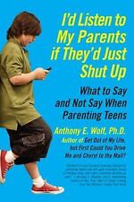 I'd Listen to My Parents If They'd Just Shut Up: What to Say and Not Say When Pa