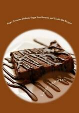 Diabetic Recipes: Super Awesome Diabetic Sugar Free Brownie and Cookie Bar...