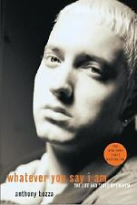 Whatever you say I am ; The Life and Times of Eminem by Anthony Bozza Paperback