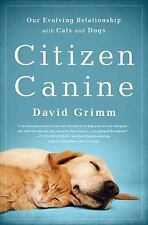 Citizen Canine: Our Evolving Relationship with Cats and Dogs, Grimm, David, Good