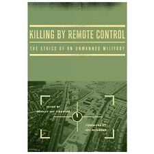 Killing by Remote Control : The Ethics of an Unmanned Military (2013, Hardcover)