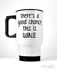 There's Good Chance This Is Wine Stainless Travel Coffee Mug Funny Drinking Cup