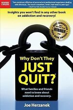 Why Don't They Just Quit? What Families and Friends Need to Know About Addiction