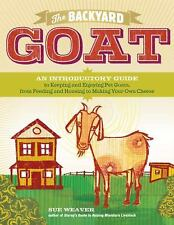 The Backyard Goat-Introductory Guide to Keeping Goats for Cheese, Milk, Pets-NEW