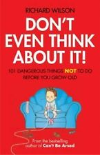 Don't Even Think about It! : 101 Dangerous Things Not to Do Before You Grow...